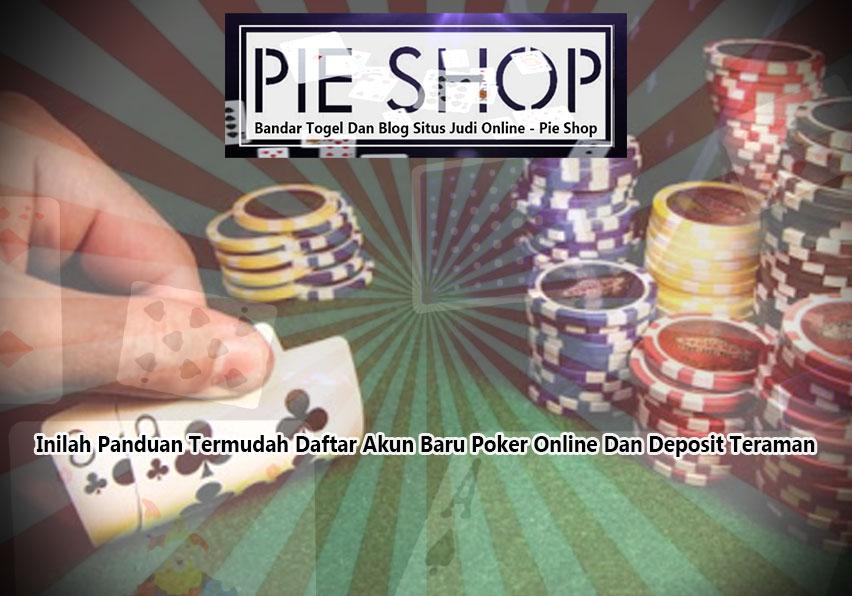 Poker Online - Panduan Daftar Akun Baru Dan Deposit Teraman | Pie Shop